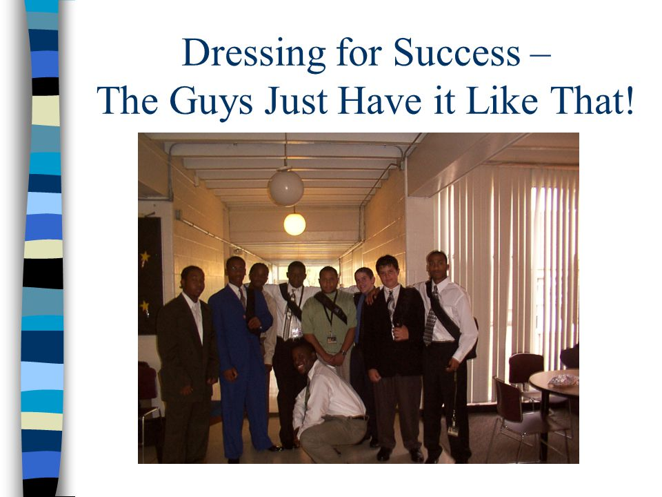 Dressing for Success – The Guys Just Have it Like That!