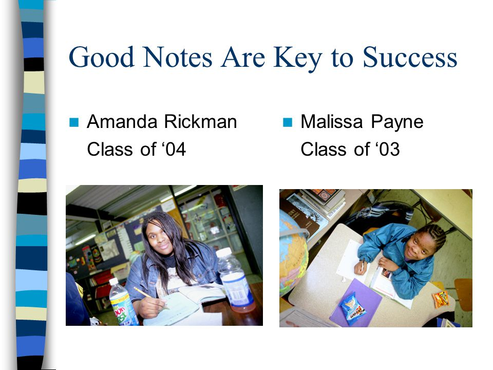 Good Notes Are Key to Success Amanda Rickman Class of 04 Malissa Payne Class of 03