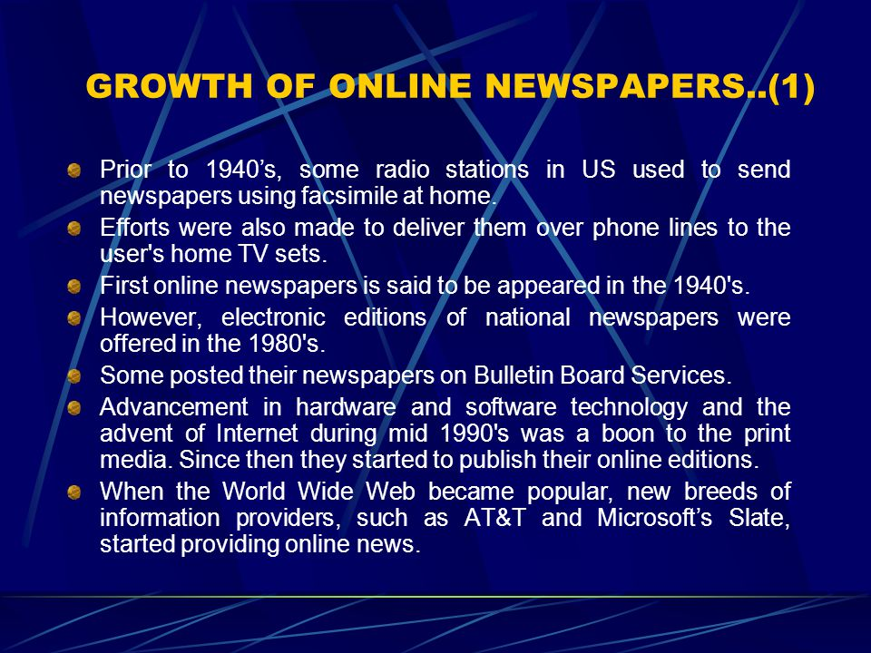 GROWTH OF ONLINE NEWSPAPERS..(1) Prior to 1940s, some radio stations in US used to send newspapers using facsimile at home. Efforts were also made to