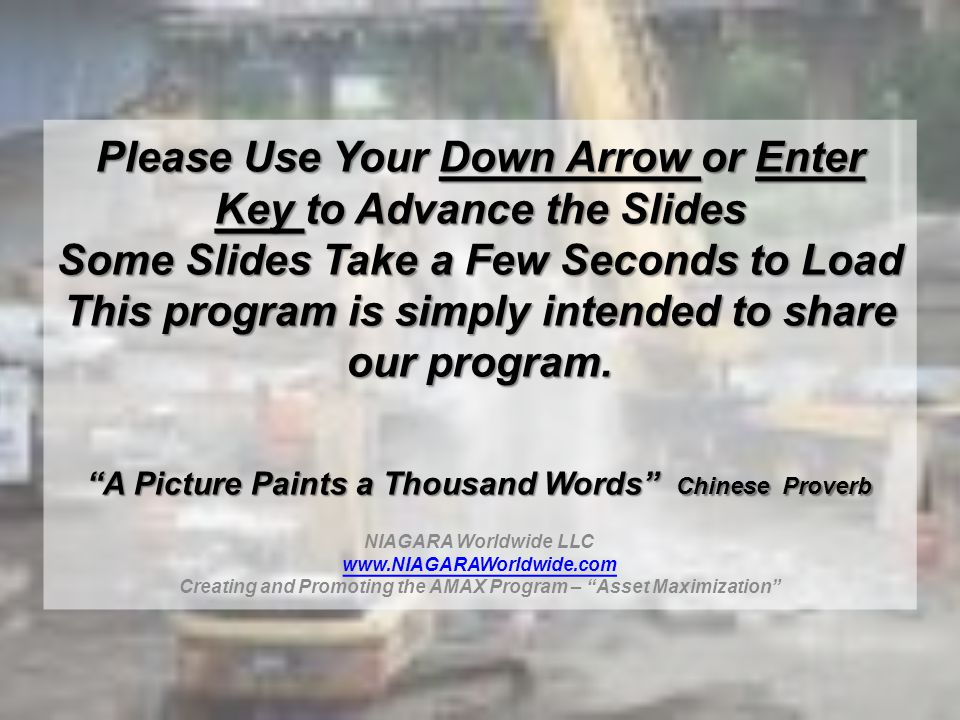 Please Use Your Down Arrow or Enter Key to Advance the Slides Some Slides Take a Few Seconds to Load This program is simply intended to share our prog
