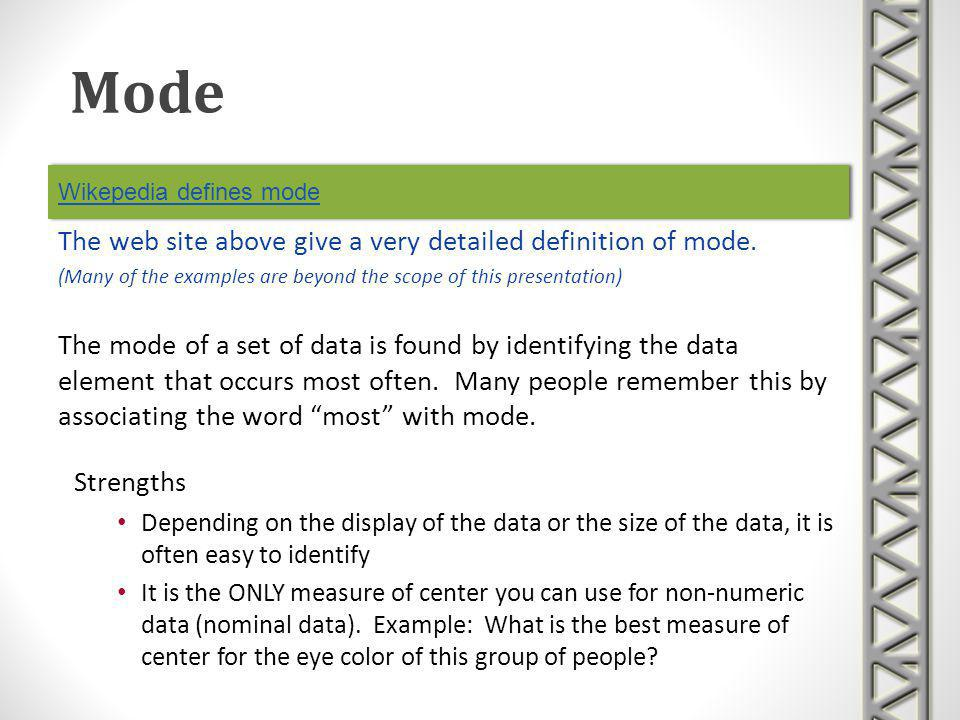 Wikepedia defines mode The mode of a set of data is found by identifying the data element that occurs most often. Many people remember this by associa
