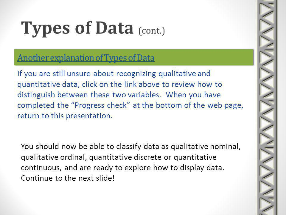 Another explanation of Types of Data You should now be able to classify data as qualitative nominal, qualitative ordinal, quantitative discrete or qua