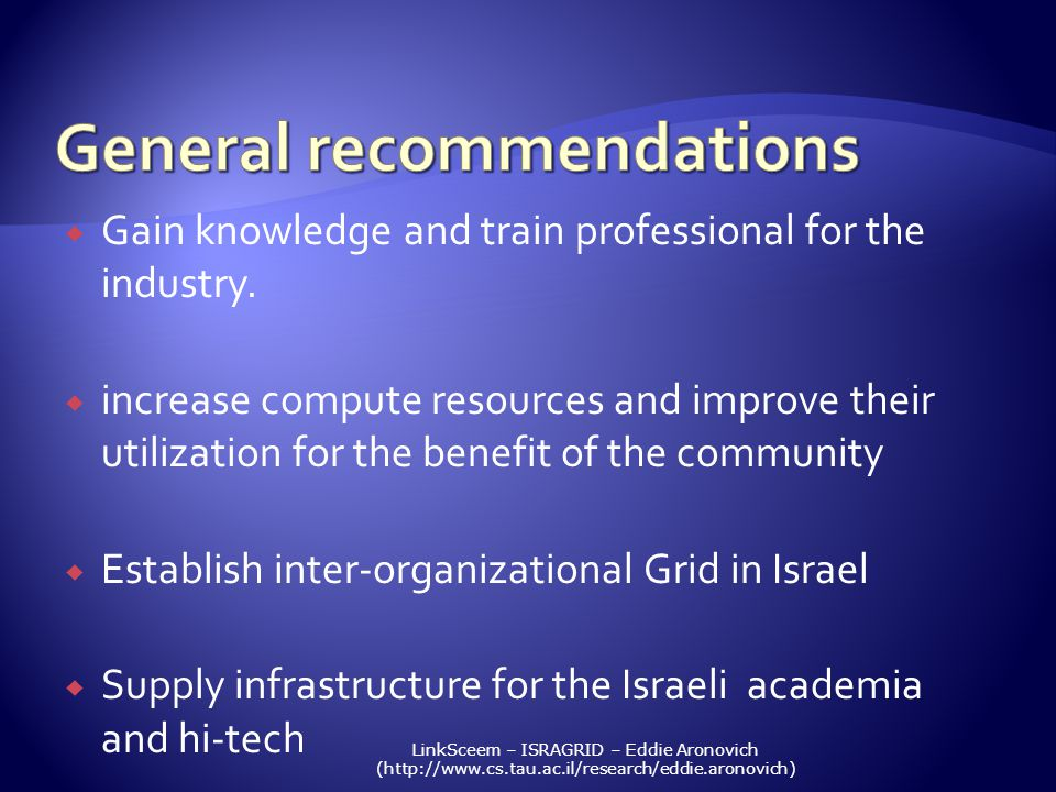 LinkSceem – ISRAGRID – Eddie Aronovich (http://www.cs.tau.ac.il/research/eddie.aronovich) Gain knowledge and train professional for the industry. incr