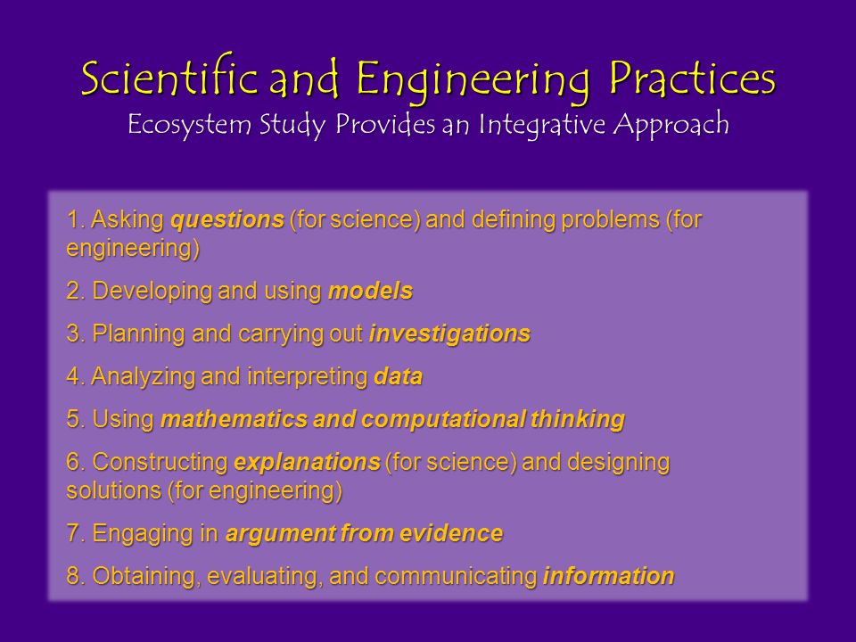 1. Asking questions (for science) and defining problems (for engineering) 2.