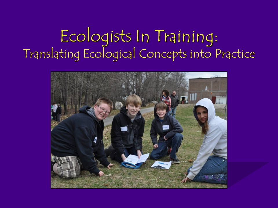 Ecologists In Training: Translating Ecological Concepts into Practice
