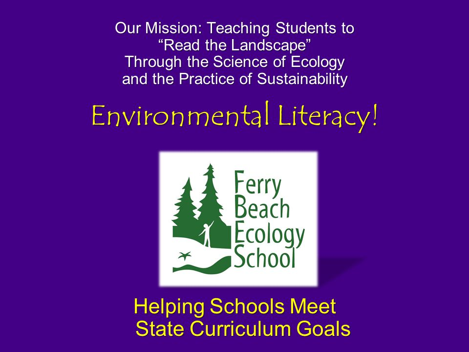 Our Mission: Teaching Students to Read the Landscape Through the Science of Ecology and the Practice of Sustainability Environmental Literacy.