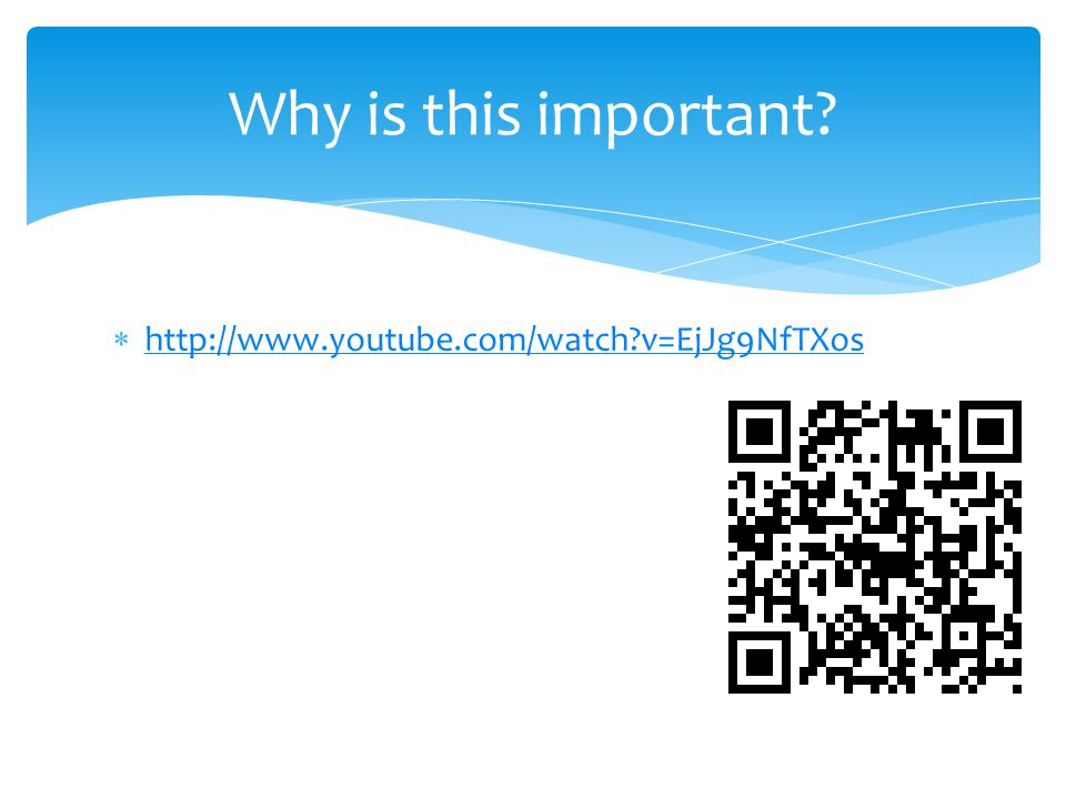 http://www.youtube.com/watch?v=EjJg9NfTXos Why is this important?