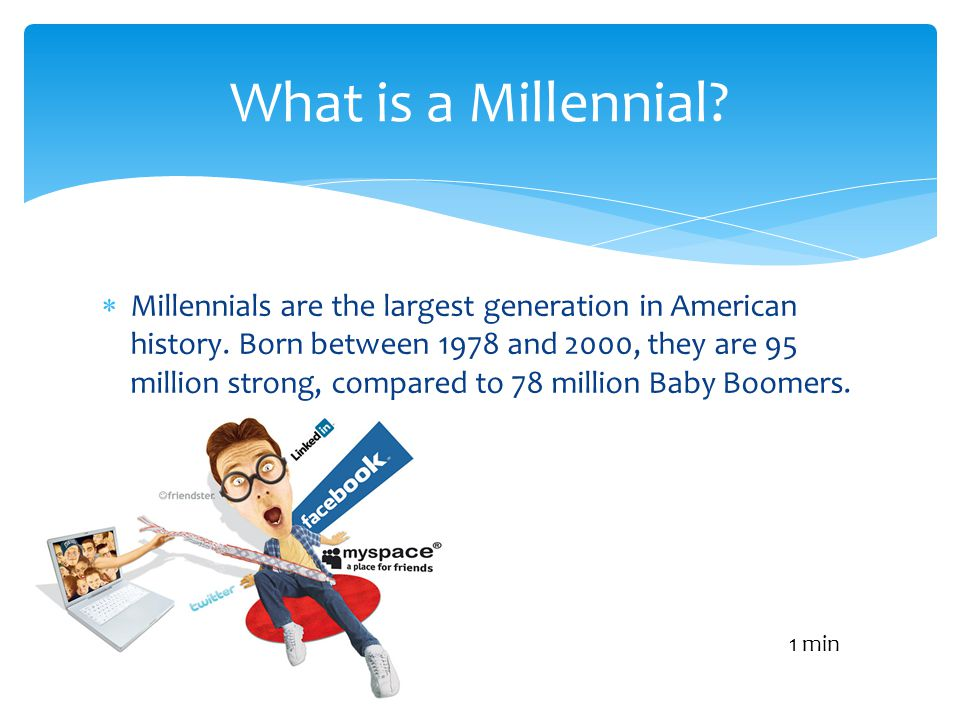 Millennials are the largest generation in American history.