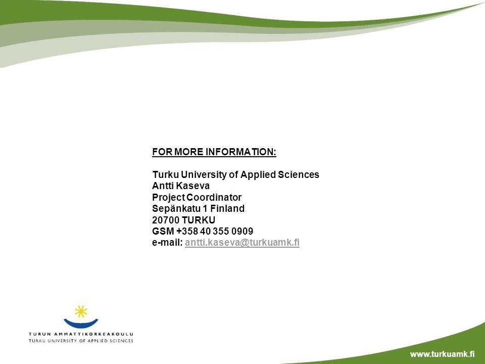 FOR MORE INFORMATION: Turku University of Applied Sciences Antti Kaseva Project Coordinator Sepänkatu 1 Finland 20700 TURKU GSM +358 40 355 0909 e-mail: antti.kaseva@turkuamk.fiantti.kaseva@turkuamk.fi www.turkuamk.fi