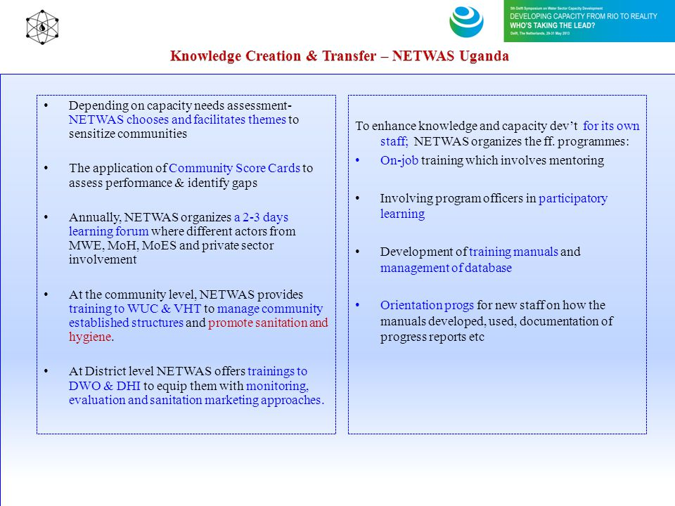 To enhance knowledge and capacity devt for its own staff; NETWAS organizes the ff. programmes: On-job training which involves mentoring Involving prog