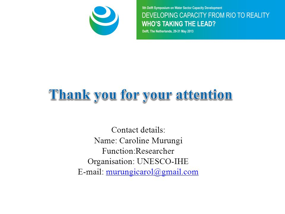 Contact details: Name: Caroline Murungi Function:Researcher Organisation: UNESCO-IHE E-mail: murungicarol@gmail.commurungicarol@gmail.com