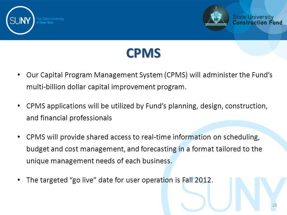 CPMS Our Capital Program Management System (CPMS) will administer the Funds multi-billion dollar capital improvement program. CPMS applications will b