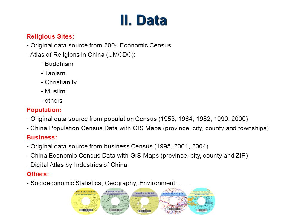 II. Data Religious Sites: - Original data source from 2004 Economic Census - Atlas of Religions in China (UMCDC): - Buddhism - Taoism - Christianity -