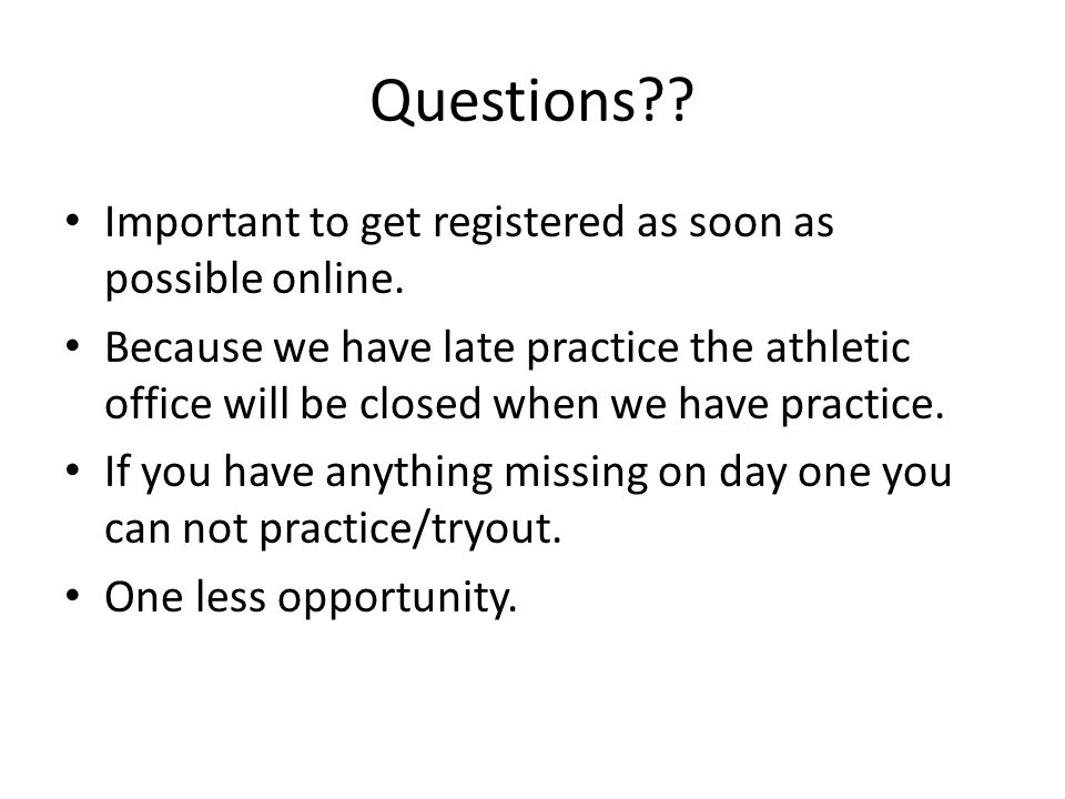 Questions?. Important to get registered as soon as possible online.
