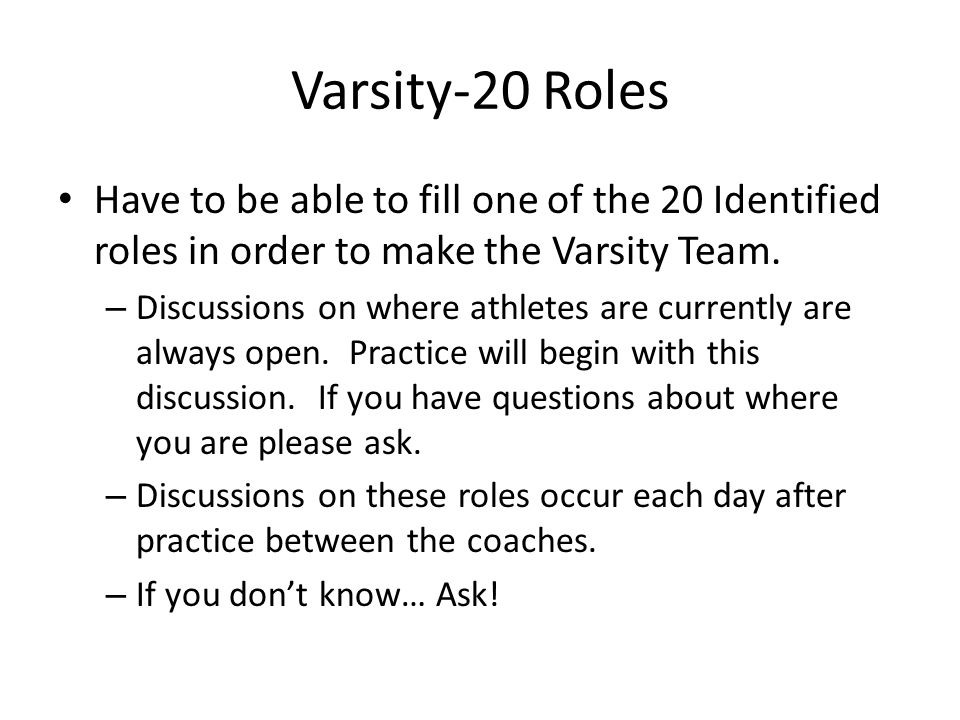 Varsity-20 Roles Have to be able to fill one of the 20 Identified roles in order to make the Varsity Team.