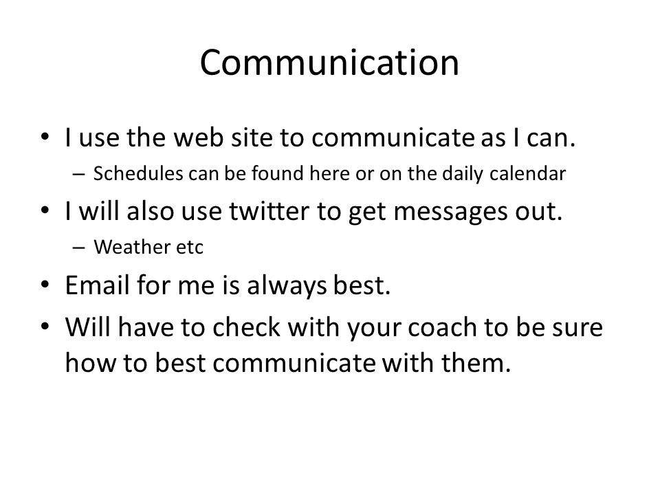 Communication I use the web site to communicate as I can.