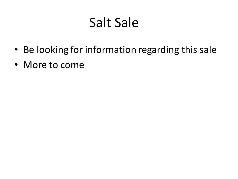 Salt Sale Be looking for information regarding this sale More to come