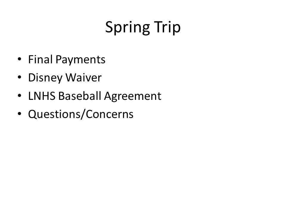 Spring Trip Final Payments Disney Waiver LNHS Baseball Agreement Questions/Concerns