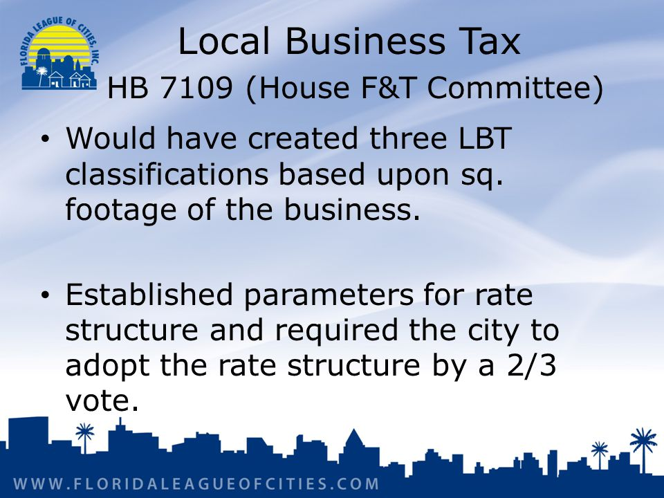 Local Business Tax HB 7109 (House F&T Committee) Would have created three LBT classifications based upon sq.