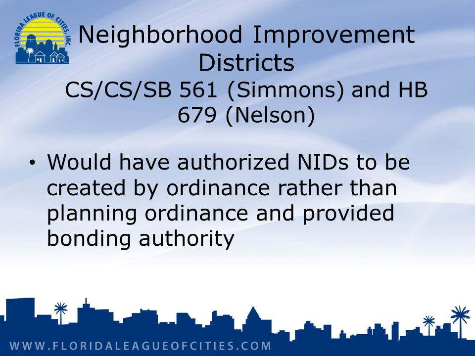 Neighborhood Improvement Districts CS/CS/SB 561 (Simmons) and HB 679 (Nelson) Would have authorized NIDs to be created by ordinance rather than planning ordinance and provided bonding authority
