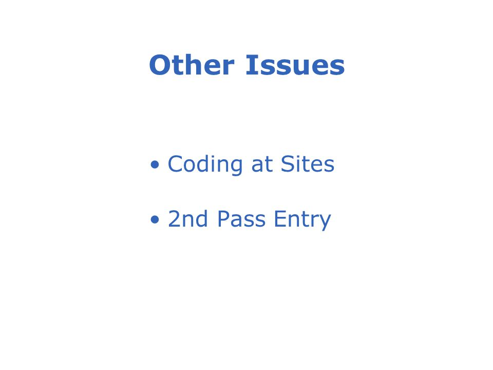 Other Issues Coding at Sites 2nd Pass Entry