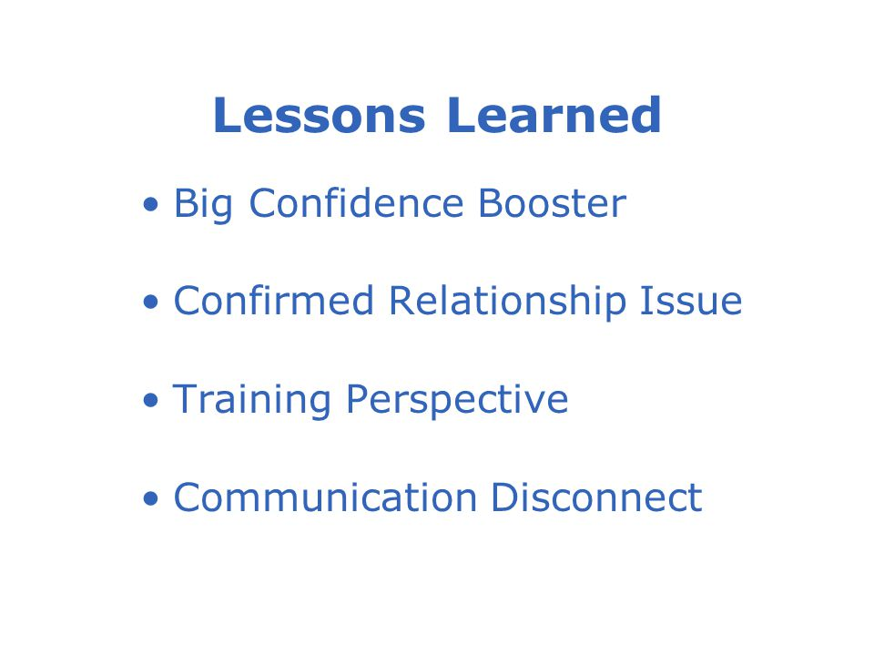 Lessons Learned Big Confidence Booster Confirmed Relationship Issue Training Perspective Communication Disconnect