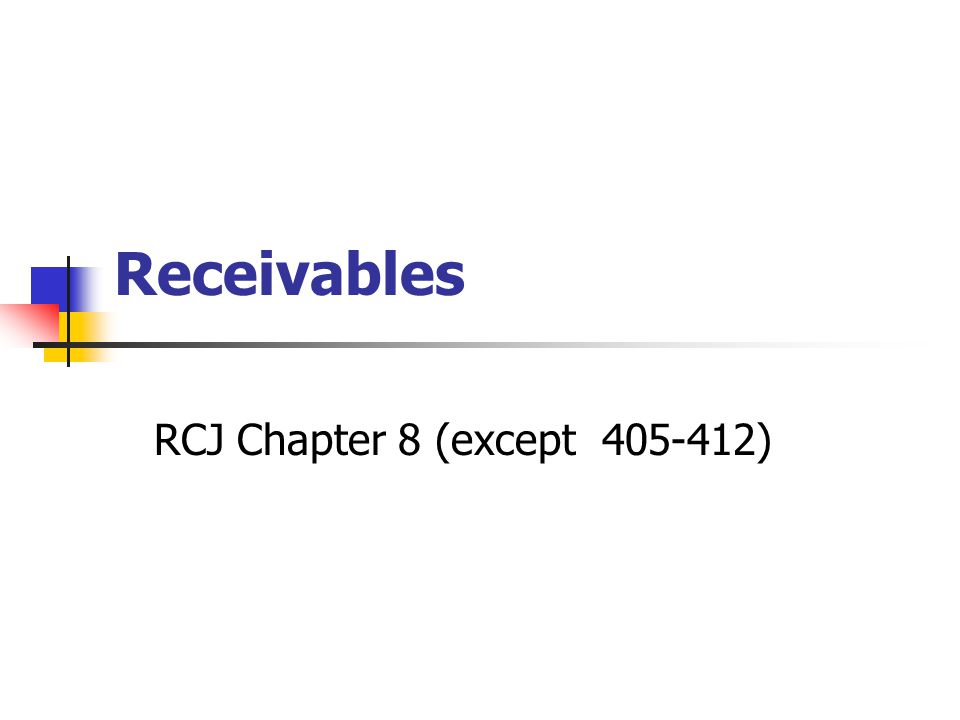 Receivables RCJ Chapter 8 (except 405-412)