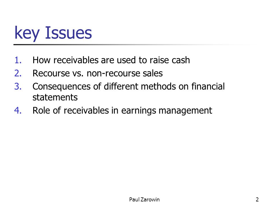 Paul Zarowin2 key Issues 1.How receivables are used to raise cash 2.Recourse vs.