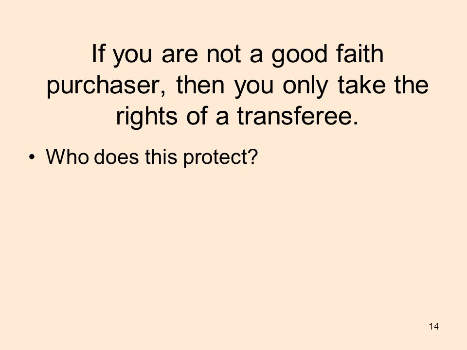 14 If you are not a good faith purchaser, then you only take the rights of a transferee.
