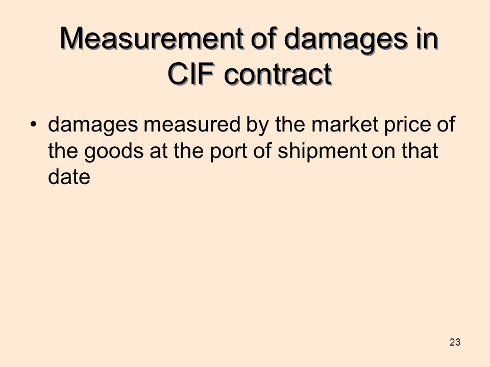 23 Measurement of damages in CIF contract damages measured by the market price of the goods at the port of shipment on that date