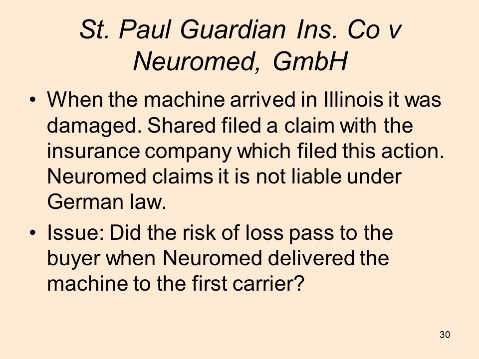 30 St.Paul Guardian Ins. Co v Neuromed, GmbH When the machine arrived in Illinois it was damaged.
