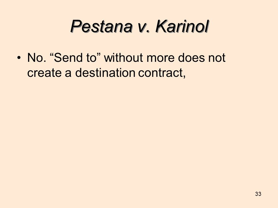 33 Pestana v. Karinol No. Send to without more does not create a destination contract,