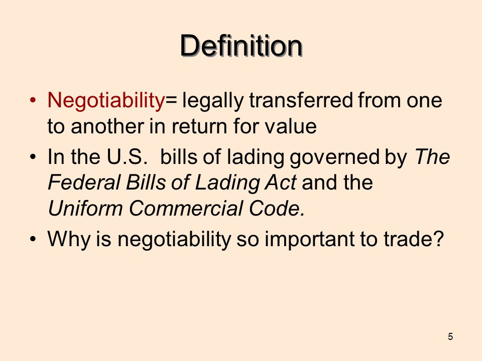 5 Definition Negotiability= legally transferred from one to another in return for value In the U.S.