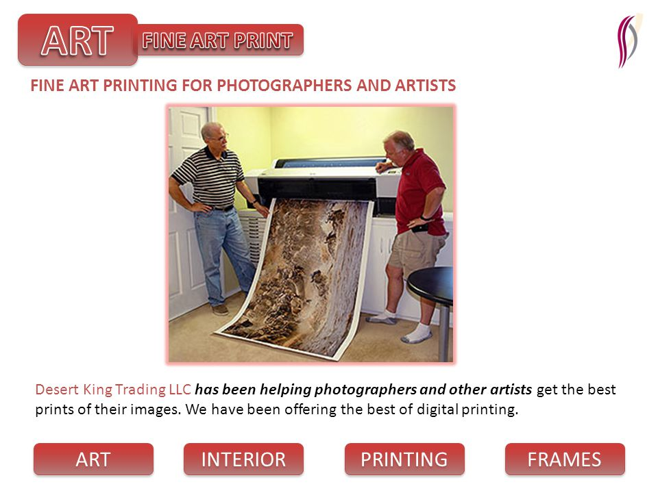 PRINTING INTERIOR FRAMES ART Desert King Trading LLC has been helping photographers and other artists get the best prints of their images. We have bee