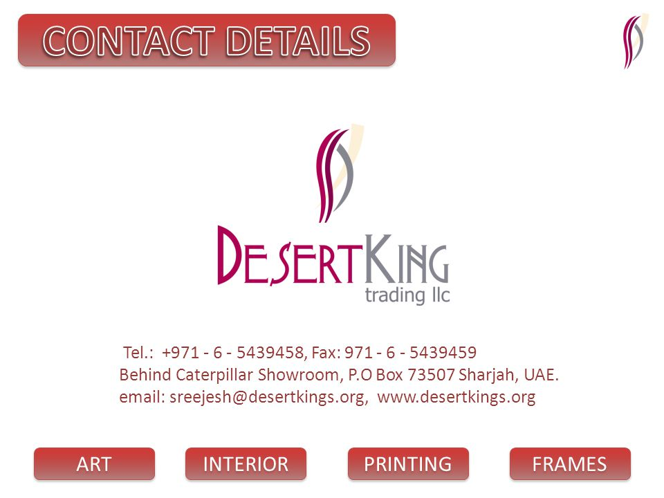 PRINTING INTERIOR FRAMES ART Tel.: +971 - 6 - 5439458, Fax: 971 - 6 - 5439459 Behind Caterpillar Showroom, P.O Box 73507 Sharjah, UAE.