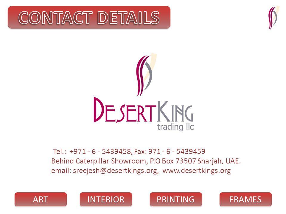 PRINTING INTERIOR FRAMES ART Tel.: +971 - 6 - 5439458, Fax: 971 - 6 - 5439459 Behind Caterpillar Showroom, P.O Box 73507 Sharjah, UAE. email: sreejesh