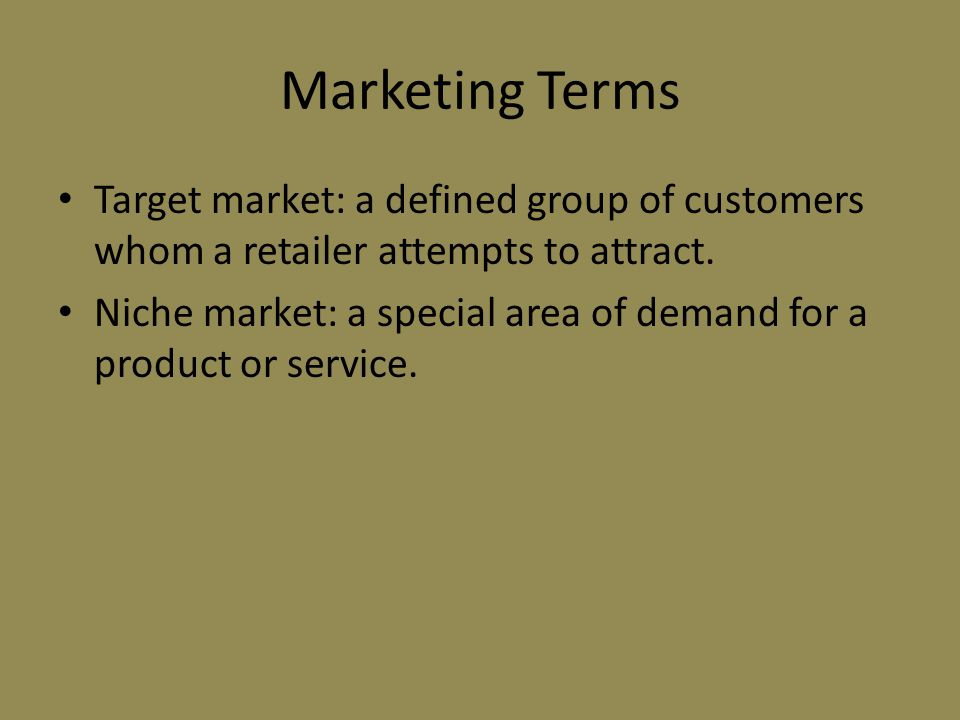Marketing Terms Target market: a defined group of customers whom a retailer attempts to attract.