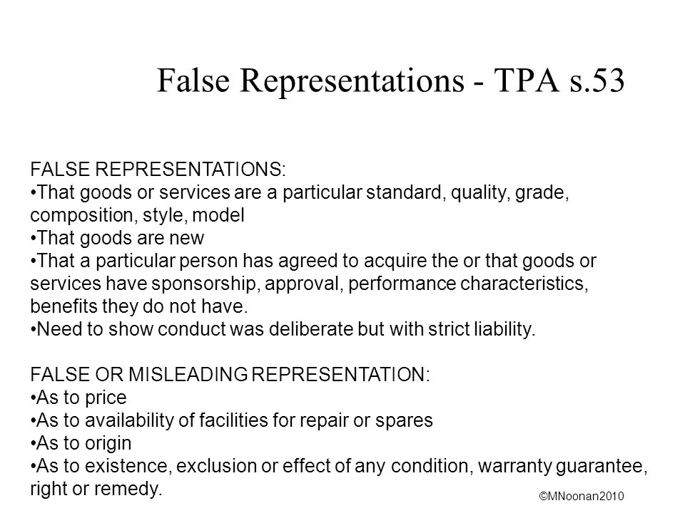 ©MNoonan2010 False Representations - TPA s.53 FALSE REPRESENTATIONS: That goods or services are a particular standard, quality, grade, composition, st