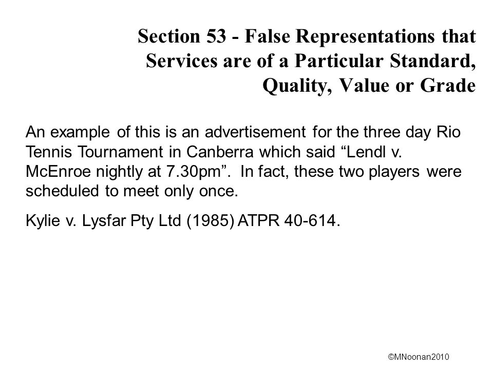 ©MNoonan2010 Section 53 - False Representations that Services are of a Particular Standard, Quality, Value or Grade An example of this is an advertise