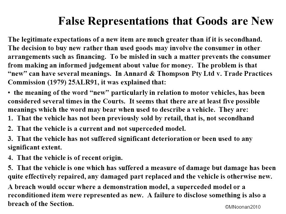©MNoonan2010 False Representations that Goods are New The legitimate expectations of a new item are much greater than if it is secondhand. The decisio