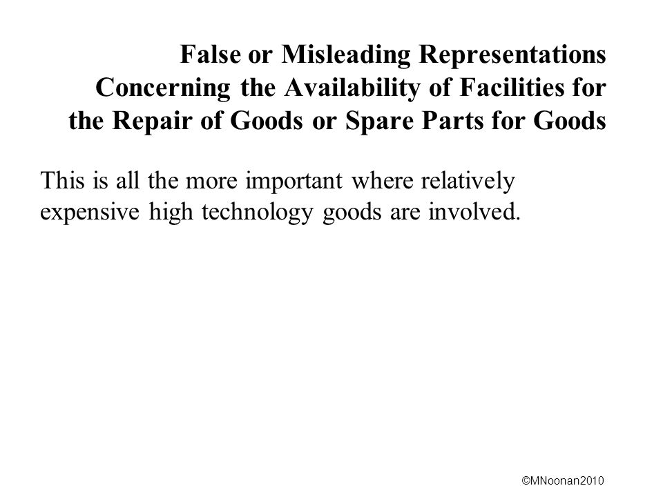©MNoonan2010 False or Misleading Representations Concerning the Availability of Facilities for the Repair of Goods or Spare Parts for Goods This is al