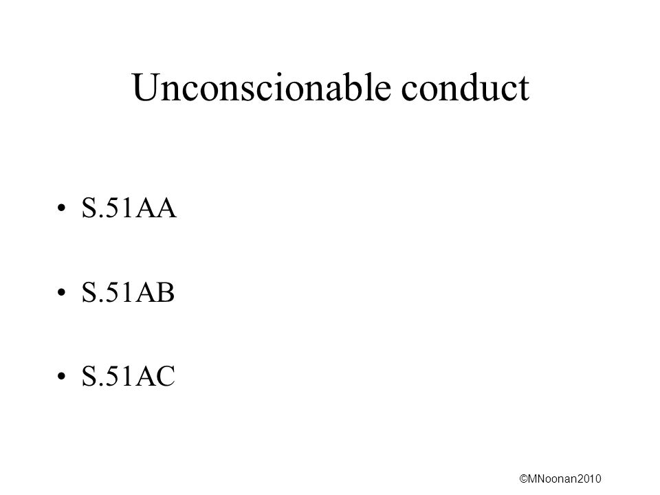 ©MNoonan2010 Unconscionable conduct S.51AA S.51AB S.51AC