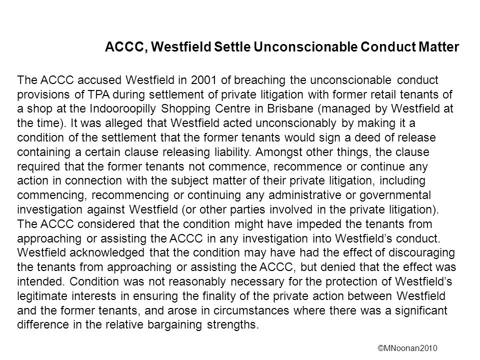 ©MNoonan2010 ACCC, Westfield Settle Unconscionable Conduct Matter The ACCC accused Westfield in 2001 of breaching the unconscionable conduct provision