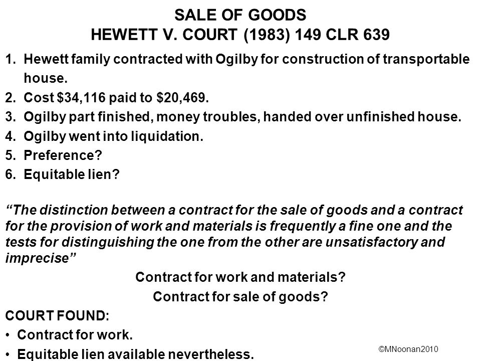 ©MNoonan2010 SALE OF GOODS HEWETT V. COURT (1983) 149 CLR 639 1. Hewett family contracted with Ogilby for construction of transportable house. 2. Cost