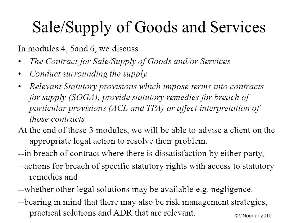 ©MNoonan2010 Sale/Supply of Goods and Services In modules 4, 5and 6, we discuss The Contract for Sale/Supply of Goods and/or Services Conduct surround