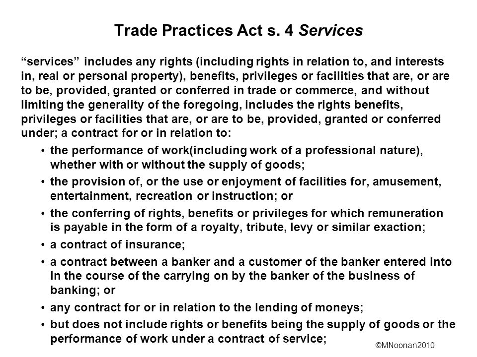 ©MNoonan2010 Trade Practices Act s. 4 Services services includes any rights (including rights in relation to, and interests in, real or personal prope