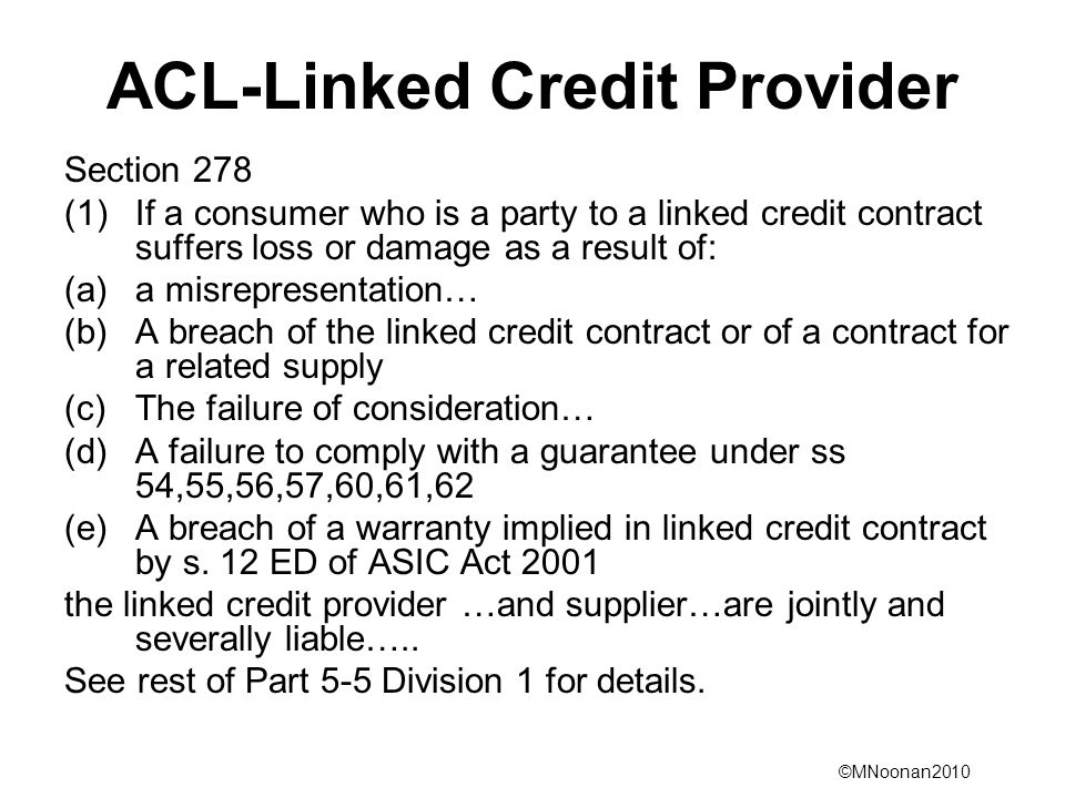 ©MNoonan2010 ACL-Linked Credit Provider Section 278 (1)If a consumer who is a party to a linked credit contract suffers loss or damage as a result of: