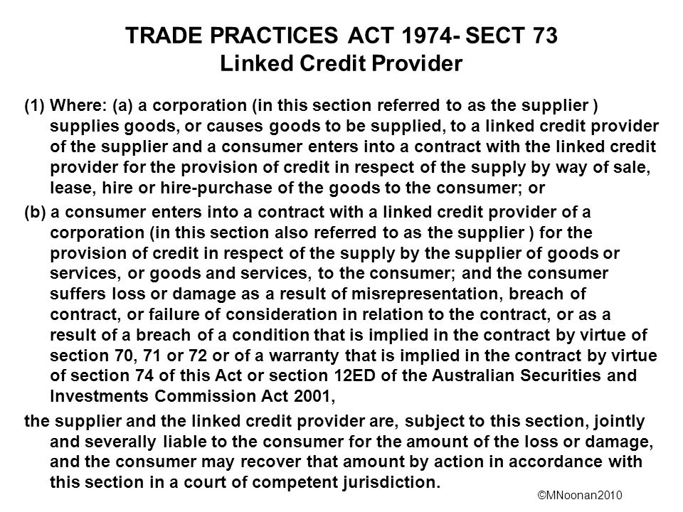 ©MNoonan2010 TRADE PRACTICES ACT 1974- SECT 73 Linked Credit Provider (1) Where: (a) a corporation (in this section referred to as the supplier ) supp