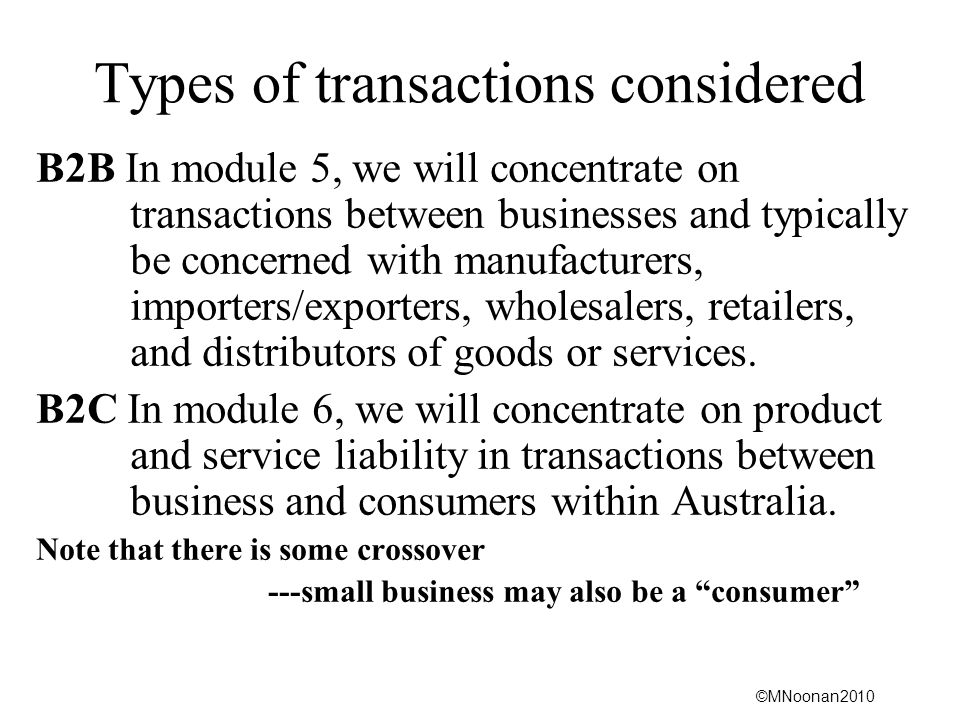 ©MNoonan2010 Types of transactions considered B2B In module 5, we will concentrate on transactions between businesses and typically be concerned with