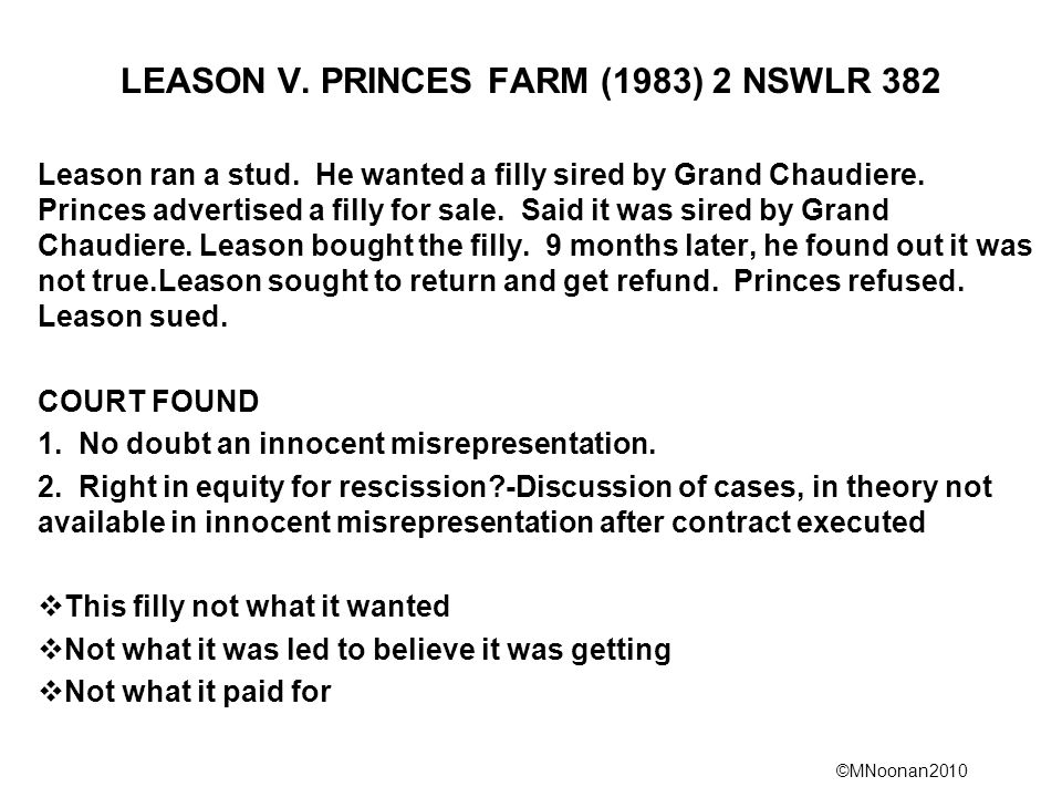 ©MNoonan2010 LEASON V. PRINCES FARM (1983) 2 NSWLR 382 Leason ran a stud. He wanted a filly sired by Grand Chaudiere. Princes advertised a filly for s